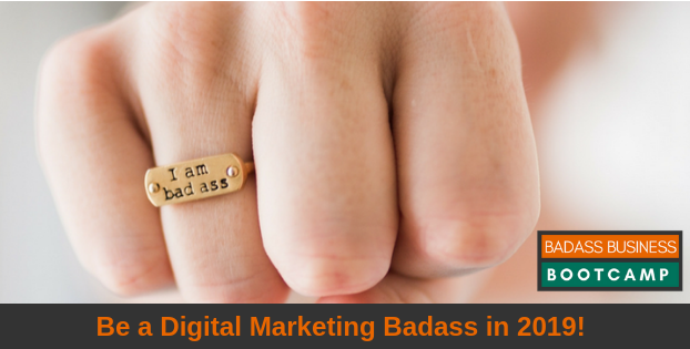 Be a digital marketing badass in 2019